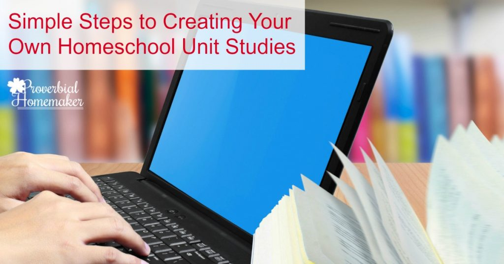 Simple Steps to Creating Your Own Homeschool Unit Studies PLUS a FREE printable to help you get started!