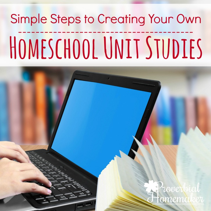 Simple Steps to Creating Your Own Homeschool Unit Studies (+ Free Printable)