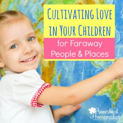 Cultivating Love in Your Children for Faraway People and Places