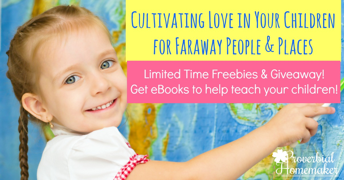 Cultivating Love in Your Children for Faraway People & Places - teach your children to think outside of themselves and look to the children of the nations, praying for them and the spreading of the gospel!