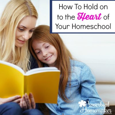 How To Hold on to the Heart of Your Homeschool