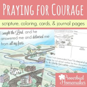 Pray for courage in the face of fear and anxiety! Praying for courage for your family is an eternal investment for those you love! Use these scripture cards, journals, coloring pages, and art prints to help!