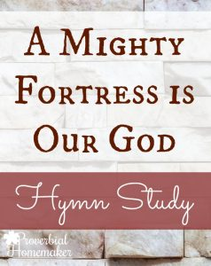Learn about the sovereignty and power of God with your family and this A Mighty Fortress is Our God hymn study!