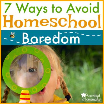 7 Ways to Avoid Homeschool Boredom (for the kids AND you!)