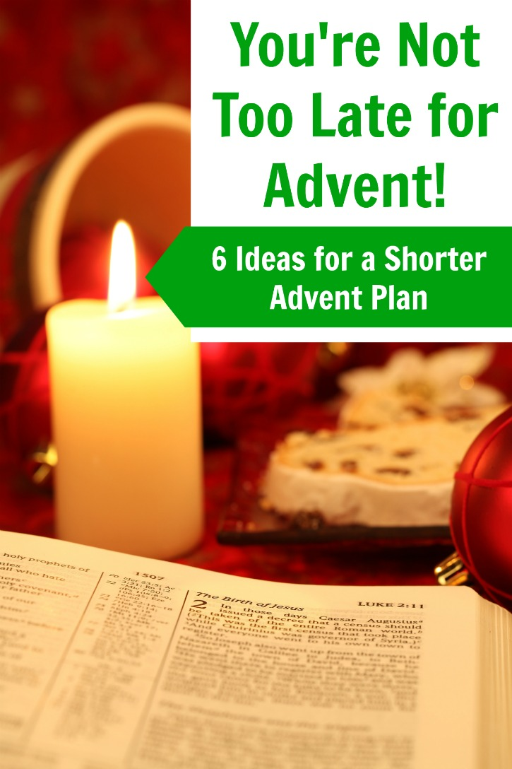 You're not too late for advent - 6 ideas for a shorter advent plan