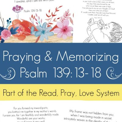 Praying and Memorizing Psalm 139 (fearfully and wonderfully made)