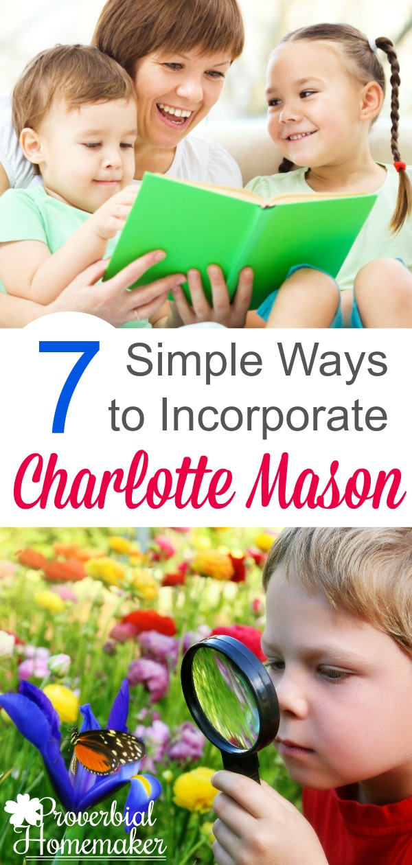 Wondering how to do the Charlotte Mason homeschooling method? Here are 7 simple ways to incorporate it into whatever you already have going on in your homeschool.