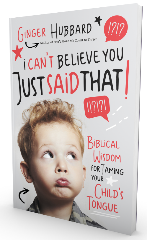 Pre-order Ginger Hubbard's new book I Can't Believe You Just Said That: Biblical Wisdom for Taming Your Child's Tongue today and receive four exclusive bonus gifts!