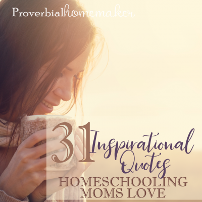 31 Inspirational Quotes Homeschooling Moms Love