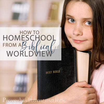 How to Homeschool from a Biblical Worldview