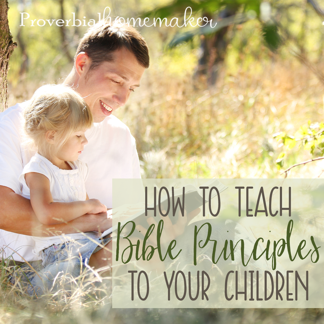 How to Teach Bible Principles to Your Children
