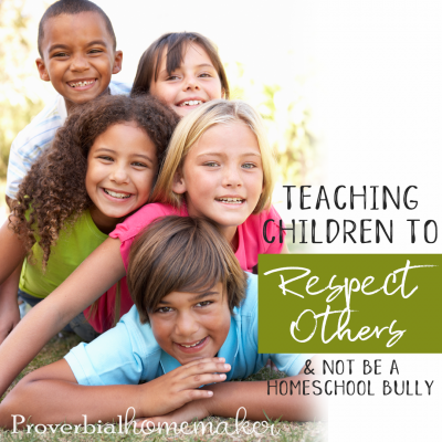 Teaching Children to Respect Others and Not Be a Homeschool Bully
