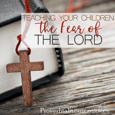 Teaching Your Children to Fear the Lord