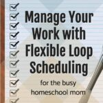 Use a loop schedule for flexible task management for homeschool, homemaking and housework, blogging, projects, and more!