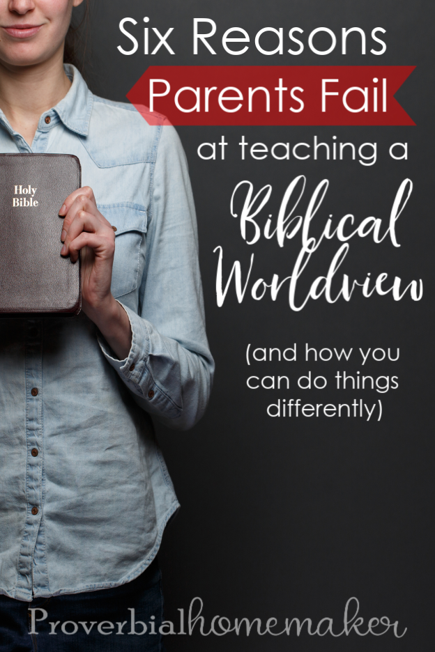 Six reasons why parents fail at teaching biblical worldview - avoid these pitfalls and find out what you can do differently!