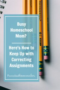 7 tips for keeping up with correcting homeschool assignments for the busy and large-family homeschool mom!