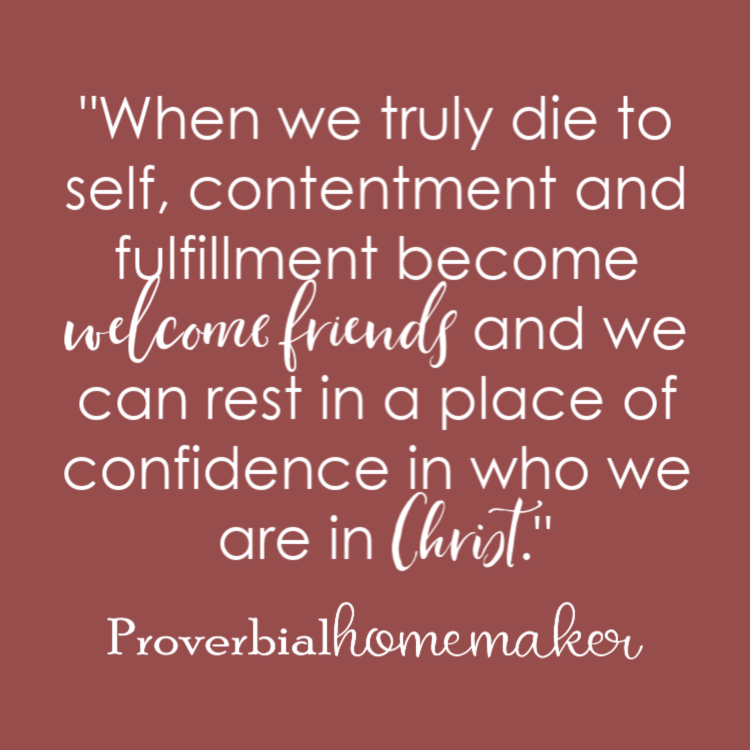 """When we truly die to self, contentment and fulfillment become welcome friends and we can rest in a place of confidence in who we are in Christ."" Why Homeschool Moms are Giving Up! (and how to avoid the pitfall)"
