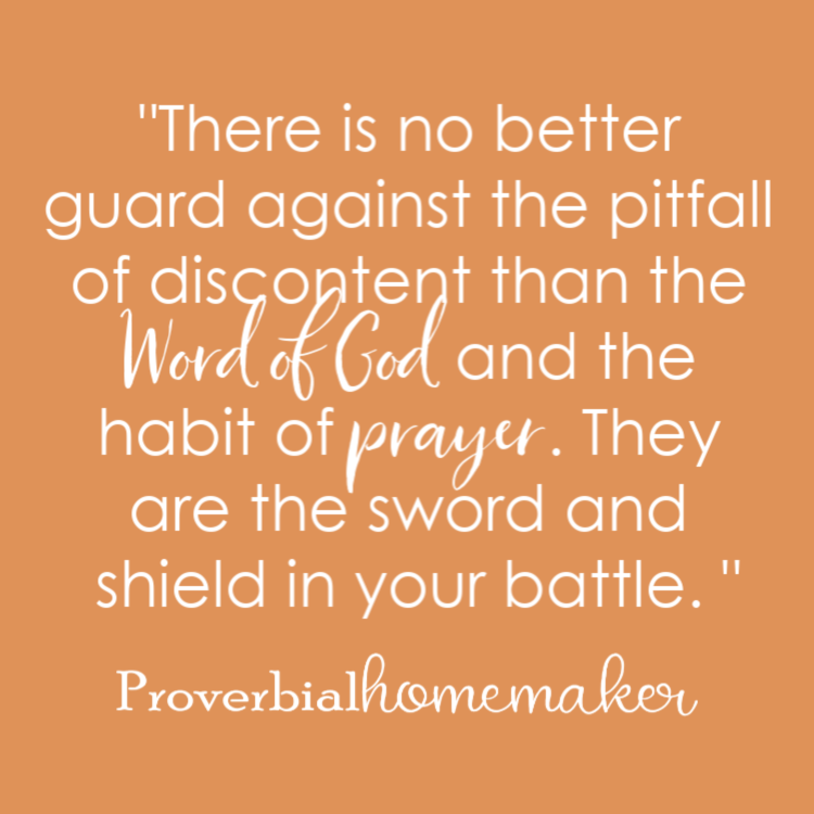 There is no better guard against the pitfall of discontent than the Word of God and the habit of prayer. They are the sword and shield in your battle.