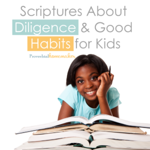 Teach good habits for kids by starting with prayer and these Scriptures on diligence! Includes a download of printable Scripture bookmarks in ESV and KJV.