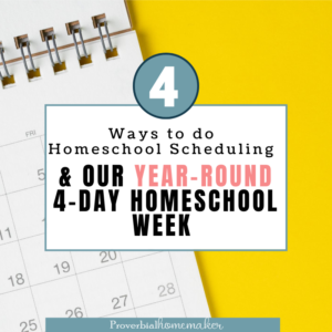 Four ways to do homeschool scheduling, tips on creating your own homeschool schedule, and a peek at our year-round 4-day homeschool week! #homeschool #homeschooling #homeschoolplanning #homeschoolschedule