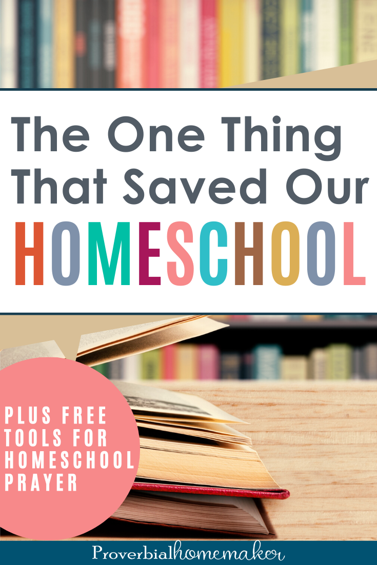 Are you struggling in your homeschool? This is the one thing that helped save our homeschool! PLUS get some free tools for homeschool prayer.