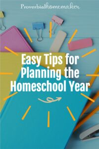 Looking ahead into the new school year and feeling overwhelmed? Get a handle on it by using these easy tips for planning the homeschool year! #homeschool #homeschooling #homeschoolplanning #planning