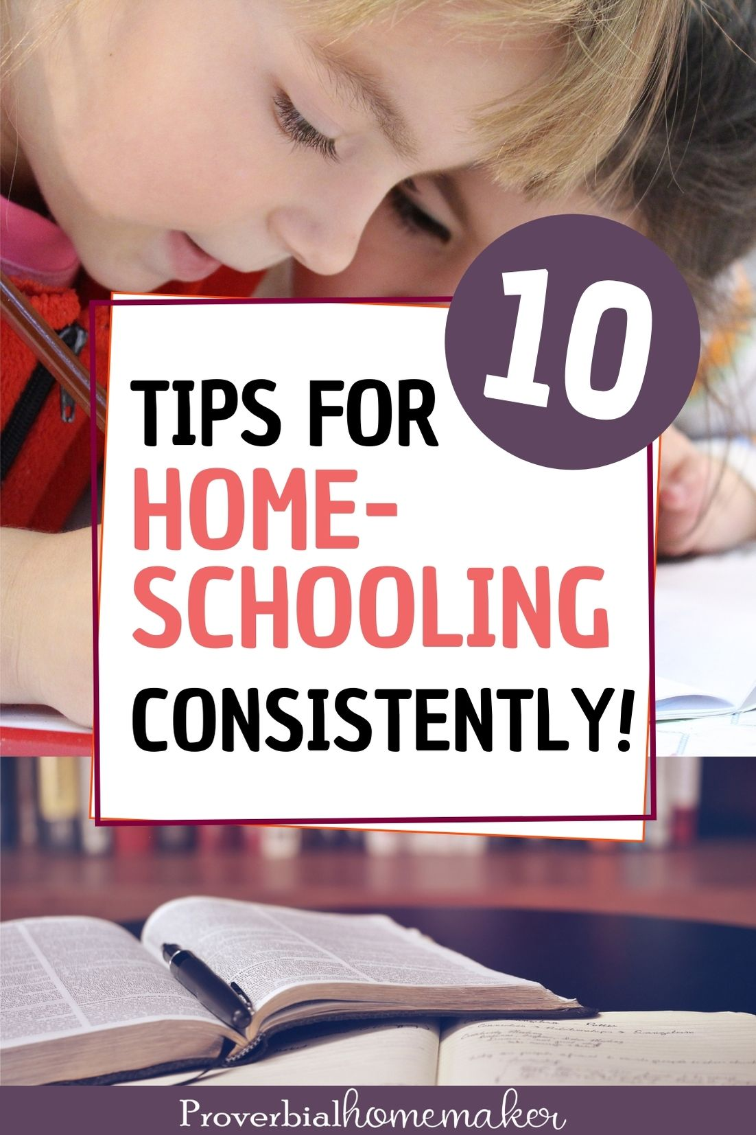 Homeschooling is such a blessing and a worthwhile investment in our children's education. But it can be a challenge to homeschool consistently! Here are 10 tips that work for any stage of your homeschool journey.